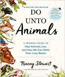 Do Unto Animals – A Guide to How Animals Live and Making Their Lives Better