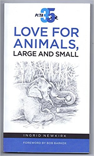 Love For Animals, Large and Small by Ingrid Newkirk P.E.T.A.